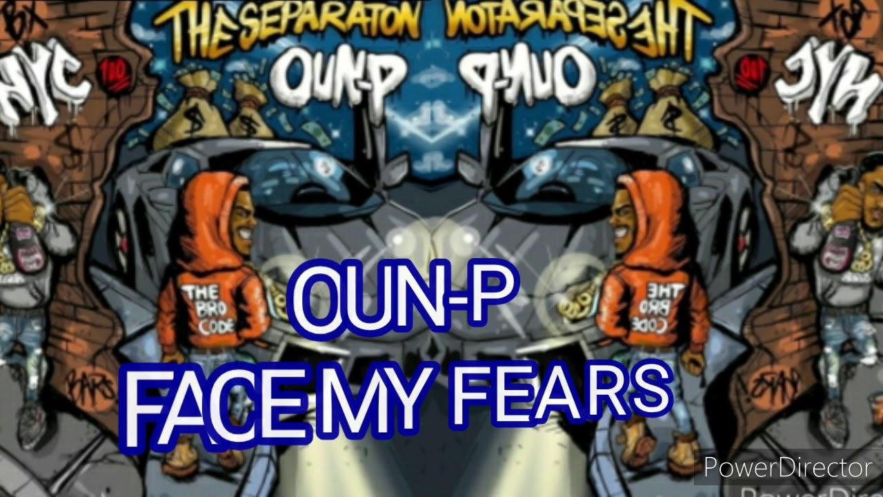 OUN-P FACE MY FEARS