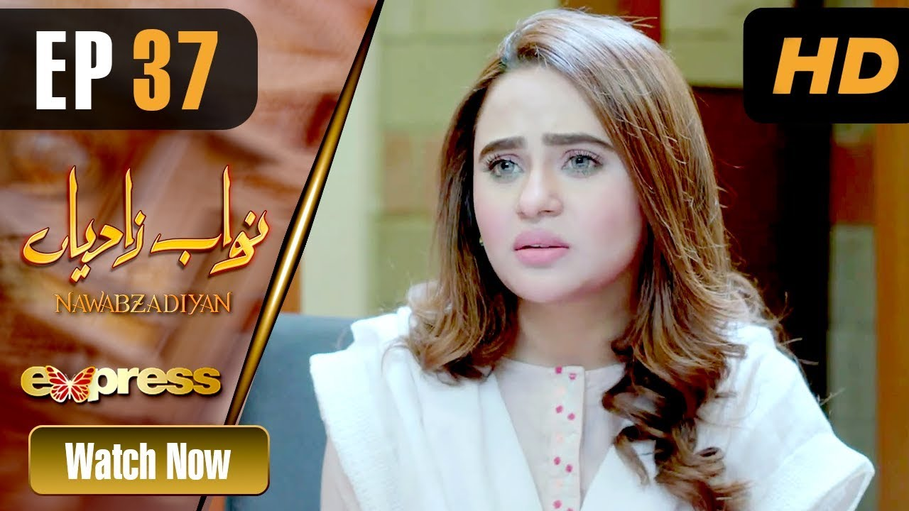 Nawabzadiyan - Episode 37 Express TV May 16