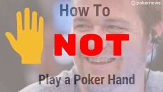 How to NOT Play a Poker Hand