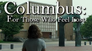 Columbus: For Those Who Feel Lost