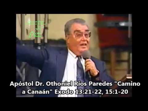 """Camino a Canaán"" Exodo 13:21-22, 15:1-20 Apóstol Dr Othoniel Ríos Paredes"