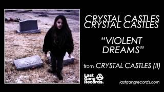 Crystal Castles - Violent Dreams
