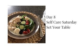 Day 8  Self Care Saturday: Set Your Table