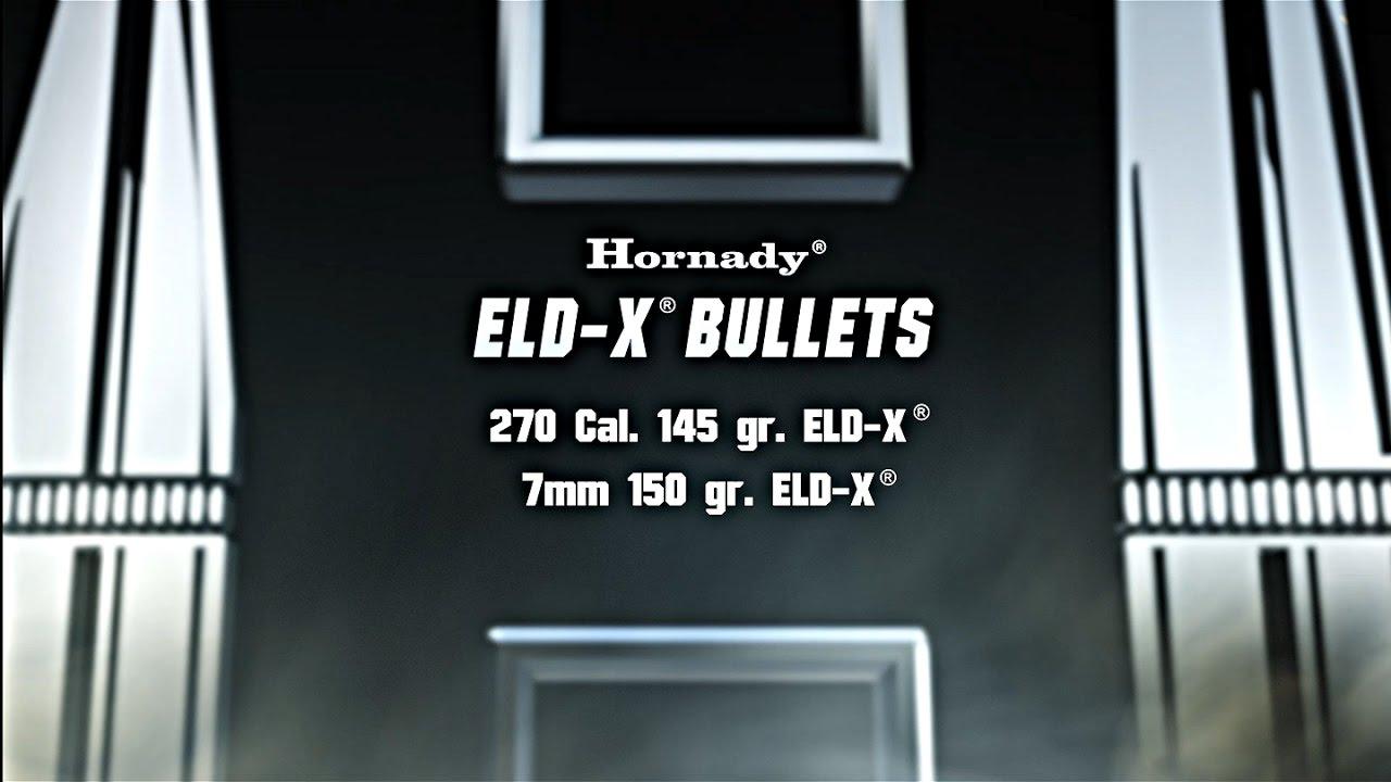 Hornady®  270 Cal  145gr  ELD-X® & 7mm 150gr  ELD-X®
