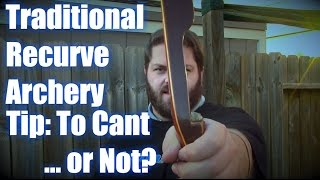 Traditional Archery Shooting Tip | Do you cant the bow or not?