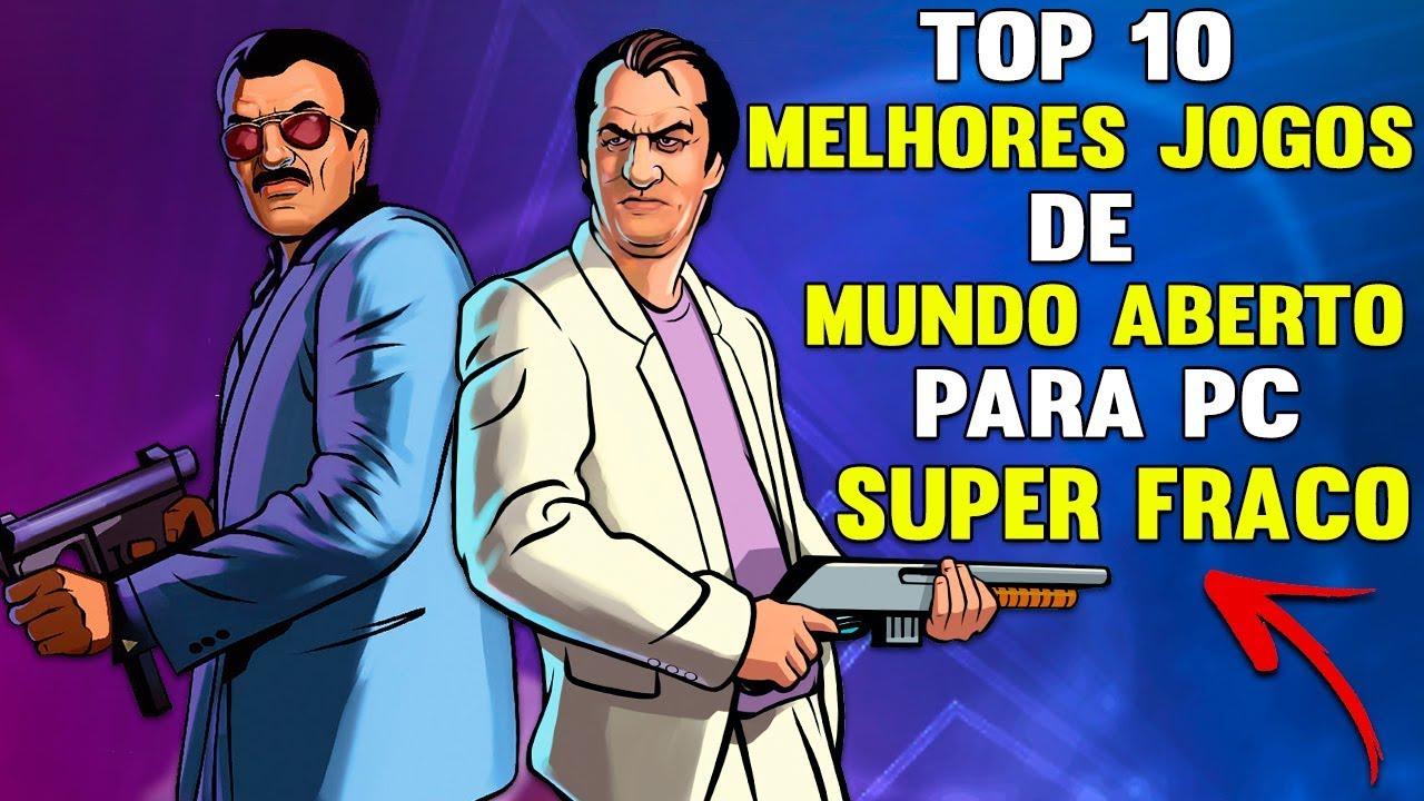 TOP 10 Melhores Jogos De Mundo Aberto Para PC Super Fraco 2019 ( JOGOS LEVES PARA PC FRACO )