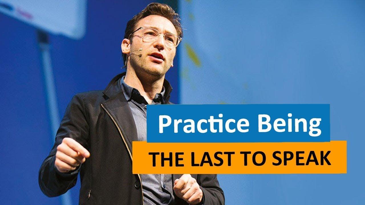 Practice being the last to speak – Simon Sinek