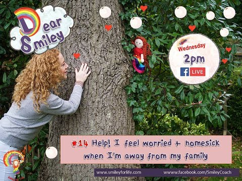 DEAR SMILEY Help! I feel worried + homesick when I'm away from my family