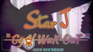 Star J - Gyal Wuk Out - March 2017