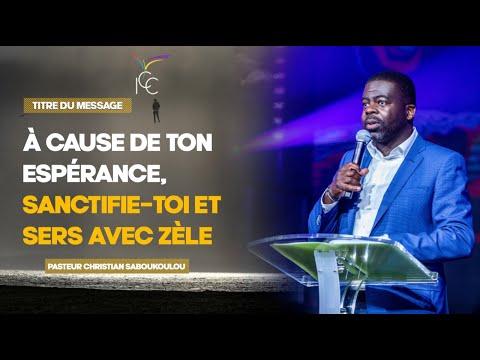 À CAUSE DE TON ESPÉRANCE, SANCTIFIE-TOI ET SERS AVEC ZÈLE - Ps Christian Saboukoulou
