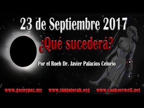 23 de Septiembre 2017 ¿Que sucederá? por el Roeh Dr. Javier Palacios Celorio - Kehila Gozo y Paz
