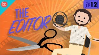 The Editor: Crash Course Film Production #12