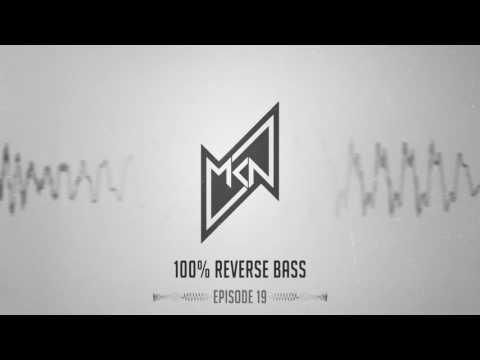 MKN | 100% Reverse Bass | Episode 19