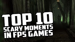Top 10 Scary Moments in FPS Games