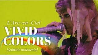 L'Arc~en~Ciel - VIVID COLORS | Subtitle Indonesia | 25th L'Anniversary LIVE