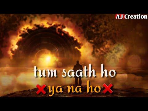 tum-saath-ho-ya-na-ho-whatsapp-status-||-new-status-in-hd-#tum-saath-ho-ya-na-ho