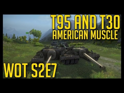 ► World of Tanks Gameplay S2E7 | T95 and T30 - American Muscle [1080p]