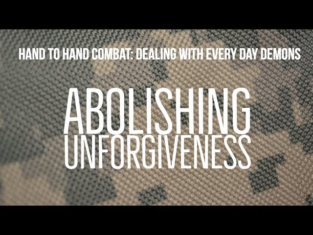 Abolishing Unforgiveness  | Dealing with Every Day Demons