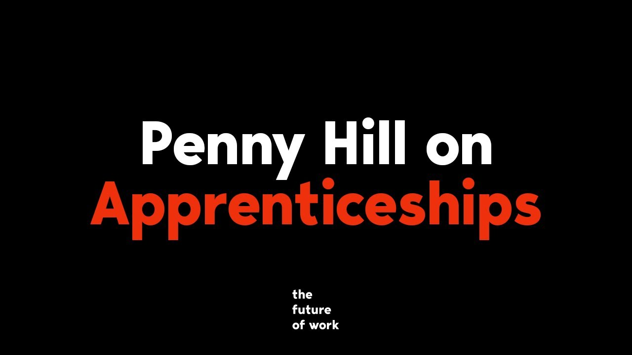 Penny Hill on Apprenticeships   The Future of Work