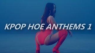 kpop hoe anthems pt.1