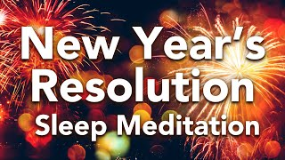 Guided Sleep Meditation, NEW YEAR'S RESOLUTION, Manifest Goals Before Sleep