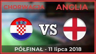 CHORWACJA - ANGLIA ⚽ Półfinał - Mundial ⚽ 11.07.2018 (Kto lepszy?)