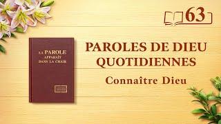 Paroles de Dieu quotidiennes   « L'œuvre de Dieu, le tempérament de Dieu et Dieu Lui-même III »   Extrait 63