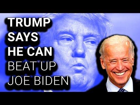 Trump Says He Could Beat Up Joe Biden