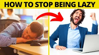 How To STOP Being Lazy! (More Productive, Stop Procrastinating)