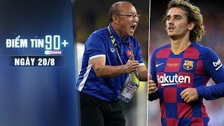Điểm tin 90+ ngày 20/8 | ĐT Việt Nam công bố danh sách gặp Thái Lan; Atletico thua cuộc trước Barca