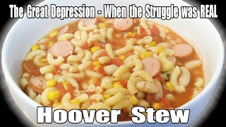 'Hoover Stew' of the Great Depression - How to Feed 8 People for $3.74 - The Struggle was Real
