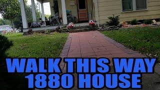 WALK THIS WAY 1880 HOUSE