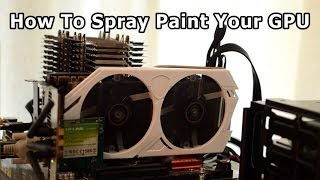 How To Spray Paint Your Graphics Card (GPU)