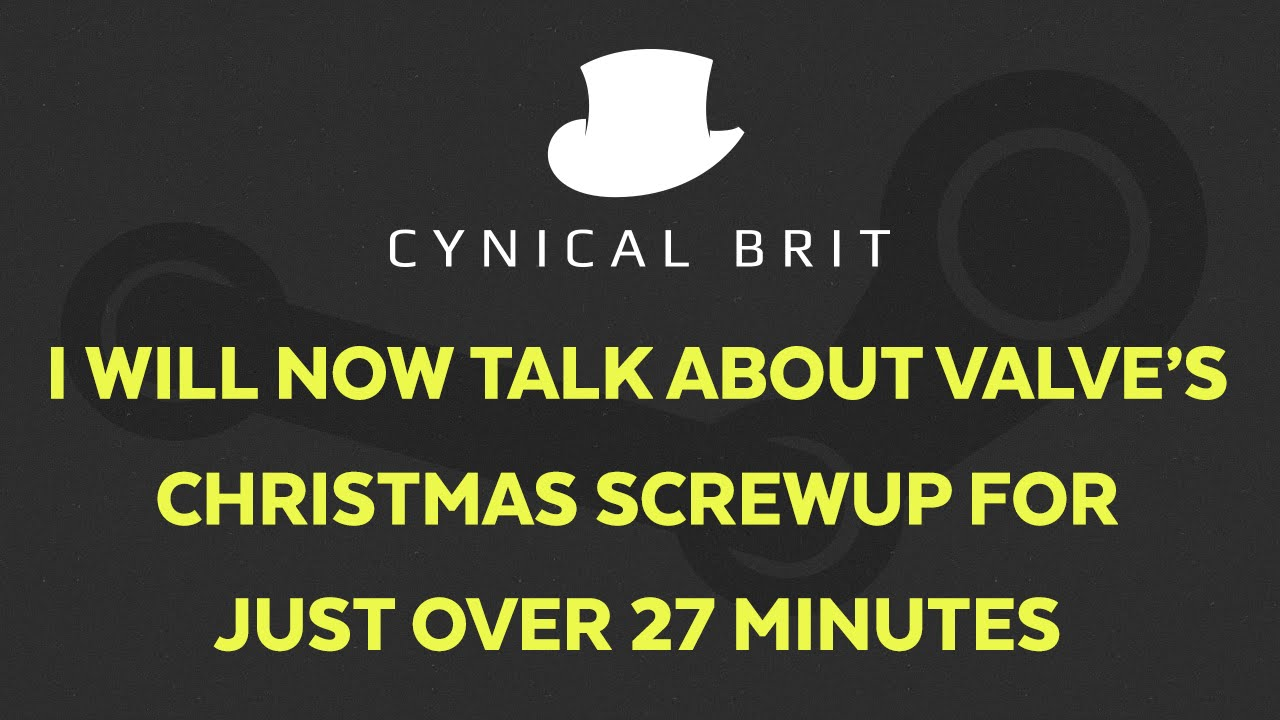 I will now talk about Valve's Christmas screw-up for just over 27 minutes