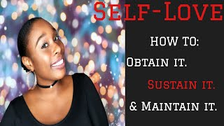 SELF-LOVE | How to obtain it, sustain it, and maintain it
