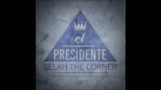 El Presidenté - Selah the Corner