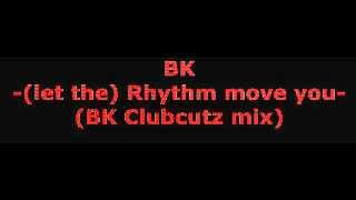 BK - (let the) Rhythm move you (BK Clubcutz mix)