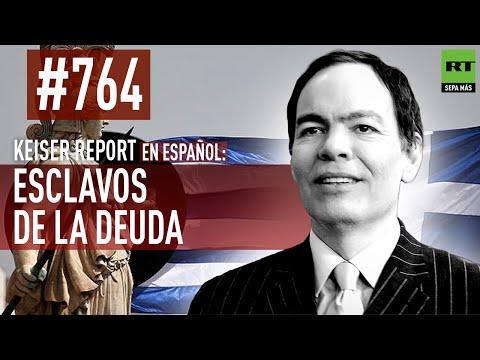 Keiser Report en español: Esclavos de la deuda (E764)