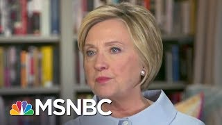 Hillary Clinton: I'm 'Convinced' Donald Trump Associates Helped Russia | The 11th Hour | MSNBC