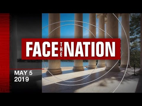 """Open: This is """"Face the Nation,"""" May 5, 2019"""
