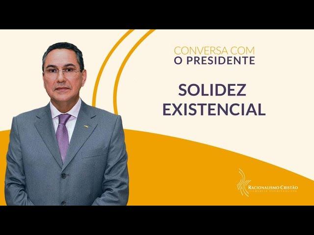 Solidez existencial - Conversa com o Presidente