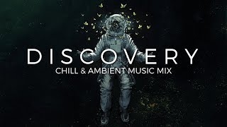 Discovery | A Chill & Ambient Music Mix