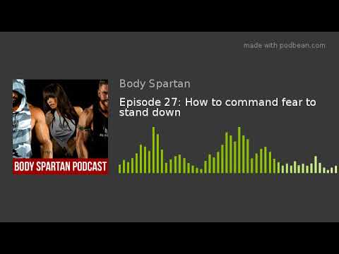 Episode 27: How to command fear to stand down