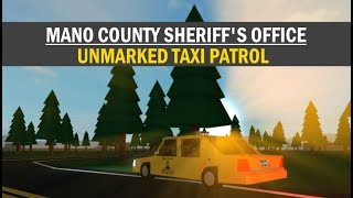 ROBLOX | Mano County Sheriff's Office | UNMARKED TAXI PATROL!