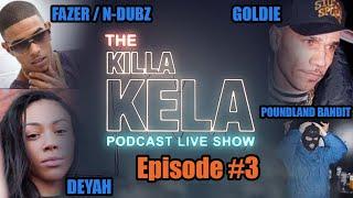 Killa Kela Podcast Live: July 09 - Goldie, Fazer (N-Dubz)& Poundland Bandit, LIVE: Reeps1 & Deyah.