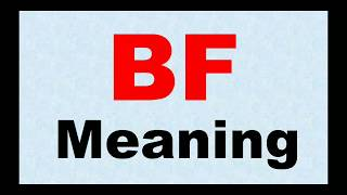 BF meaning ,Bf full form