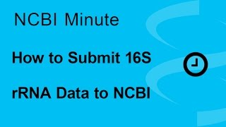 NCBI Minute: How to Submit Your 16S rRNA Data to NCBI thumbnail