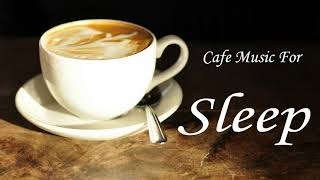 Jazz Cafe Music - Cafe Music for Sleep - Relaxing Music 2018