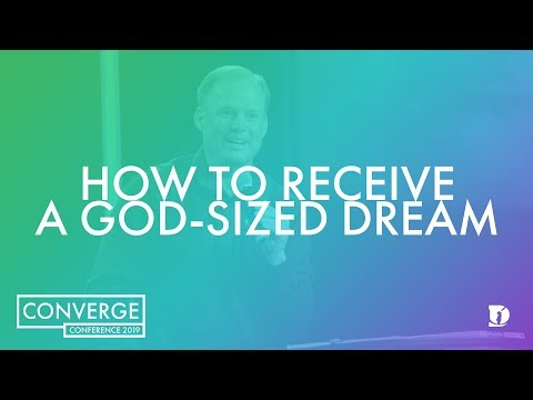Converge: How To Receive A God-Sized Dream