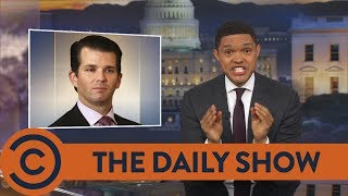 Trump Jr. Gets Catfished By A Russian Lawyer - The Daily Show | Comedy Central